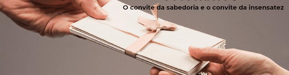 Provérbios 9 - O convite da sabedoria e o convite da insensatez